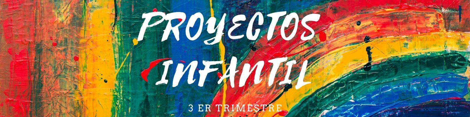 Proyectos Infantil 3er trimestre